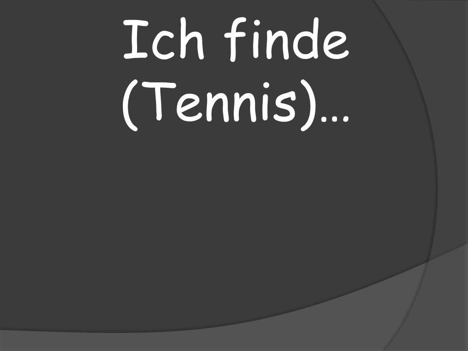 Ich finde (Tennis)…