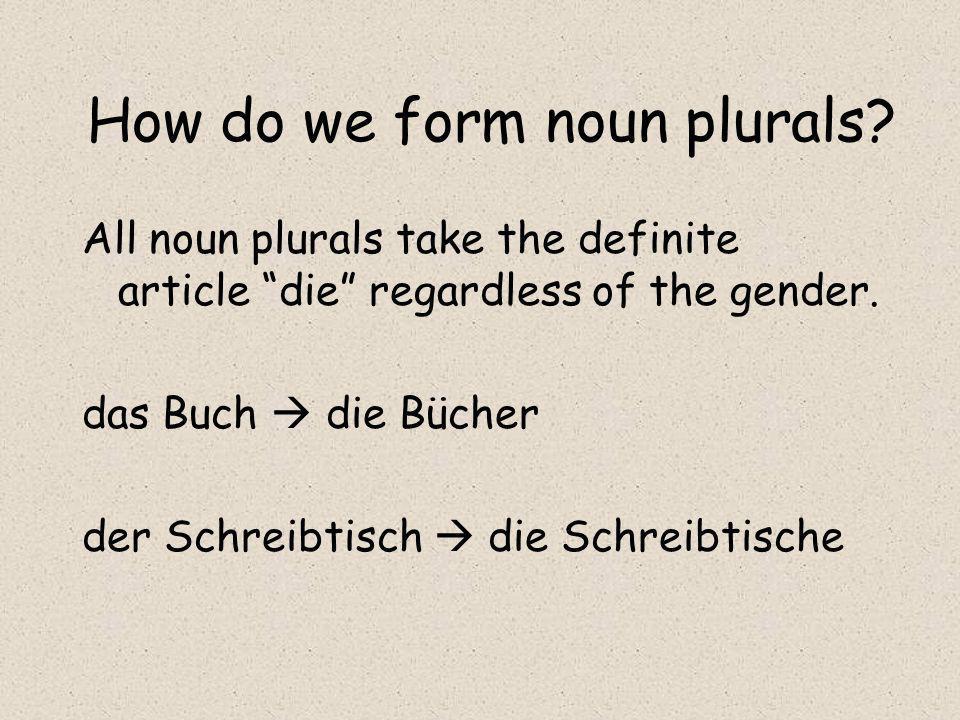 Most plural nouns take endings to make them plural.