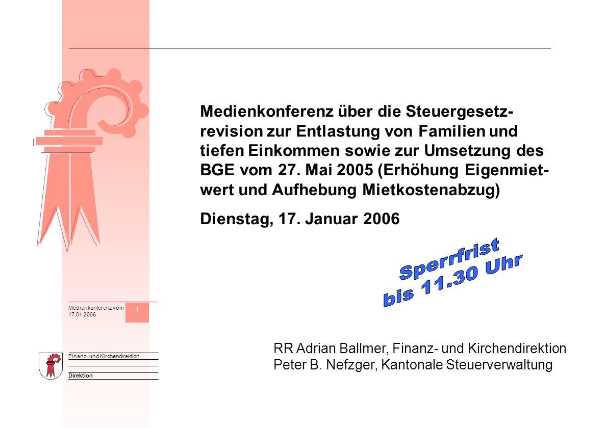 1 Direktion Finanz- und Kirchendirektion Medienkonferenz vom 17.01.2006 M Medienkonferenz über die Steuergesetz- revision zur Entlastung von Familien und tiefen Einkommen sowie zur Umsetzung des BGE vom 27.