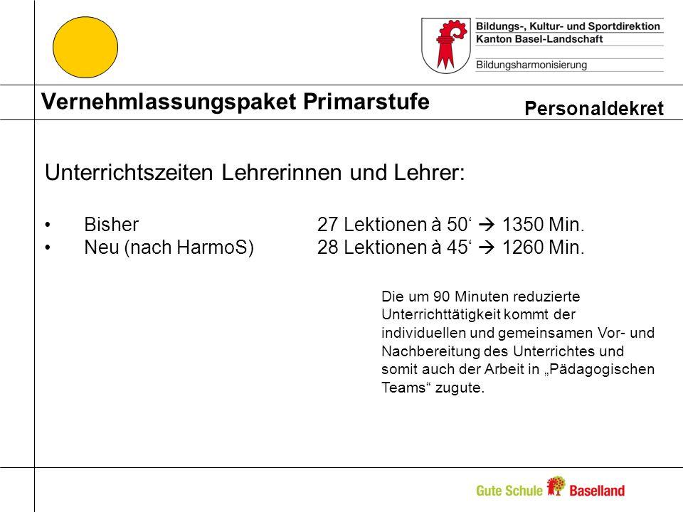Vernehmlassungspaket Primarstufe Personaldekret Unterrichtszeiten Lehrerinnen und Lehrer: Bisher27 Lektionen à 50 1350 Min.