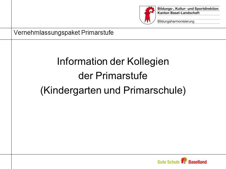 Vernehmlassungspaket Primarstufe Information der Kollegien der Primarstufe (Kindergarten und Primarschule)
