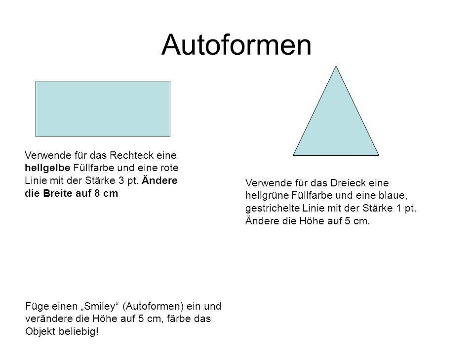 Autoformen Verwende für das Rechteck eine hellgelbe Füllfarbe und eine rote Linie mit der Stärke 3 pt. Ändere die Breite auf 8 cm Verwende für das Dre