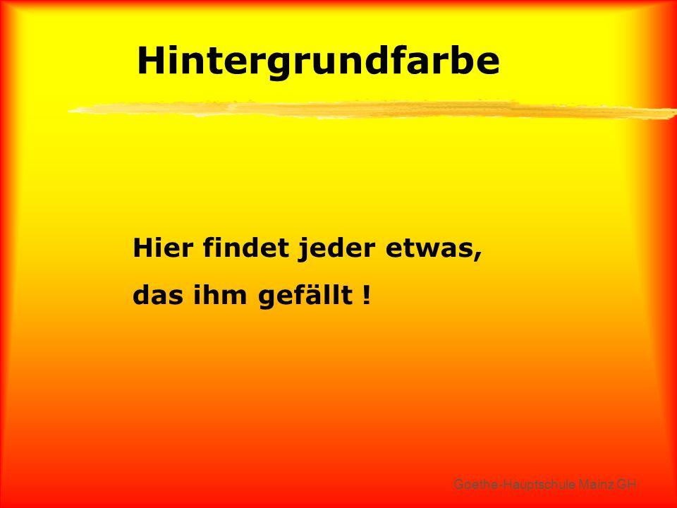 Goethe-Hauptschule Mainz GH Hintergrundfarbe Jede Menge toller Farbkombinationen möglich !