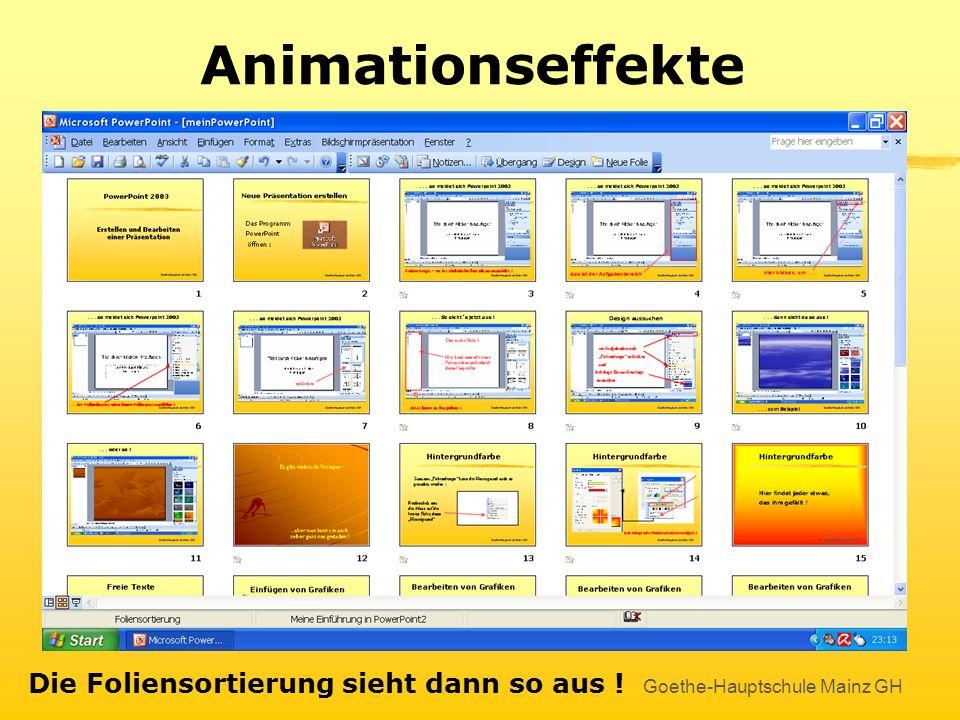 Goethe-Hauptschule Mainz GH Animationseffekte beim Folienübergang: Zunächst klicken wir hier, um alle Folien nebeneinander zu sehen – in der Foliensor