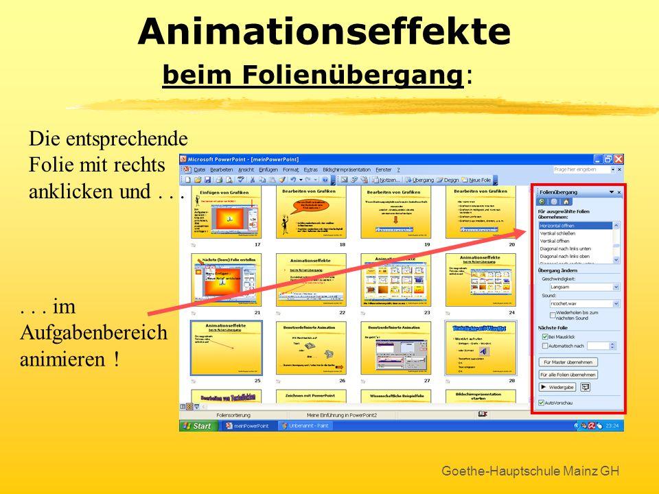 Goethe-Hauptschule Mainz GH Animationseffekte beim Folienübergang: Die entsprechende Folie mit rechts anklicken und...