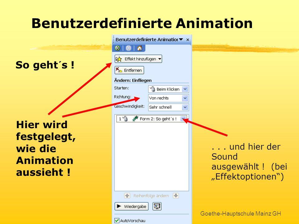 Goethe-Hauptschule Mainz GH Benutzerdefinierte Animation So geht´s ! Hier wird festgelegt, wie die Animation aussieht !