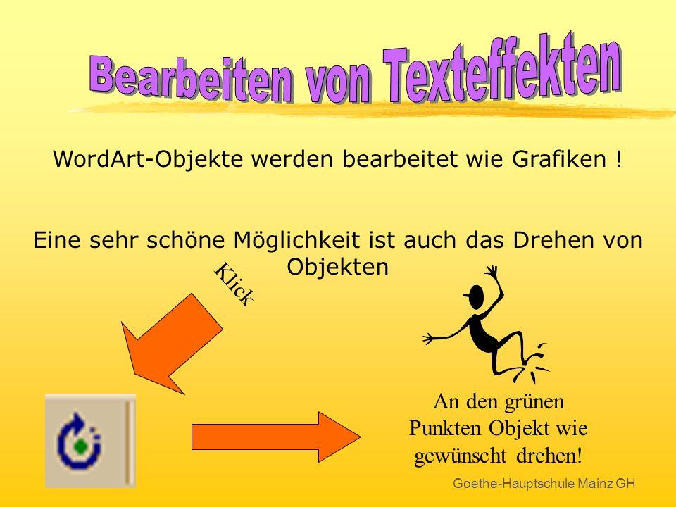 Goethe-Hauptschule Mainz GH WordArt aufrufen Einfügen - Grafik - WordArt oder Symbol anklicken Texteffekt auswählen OK Text eingeben OK