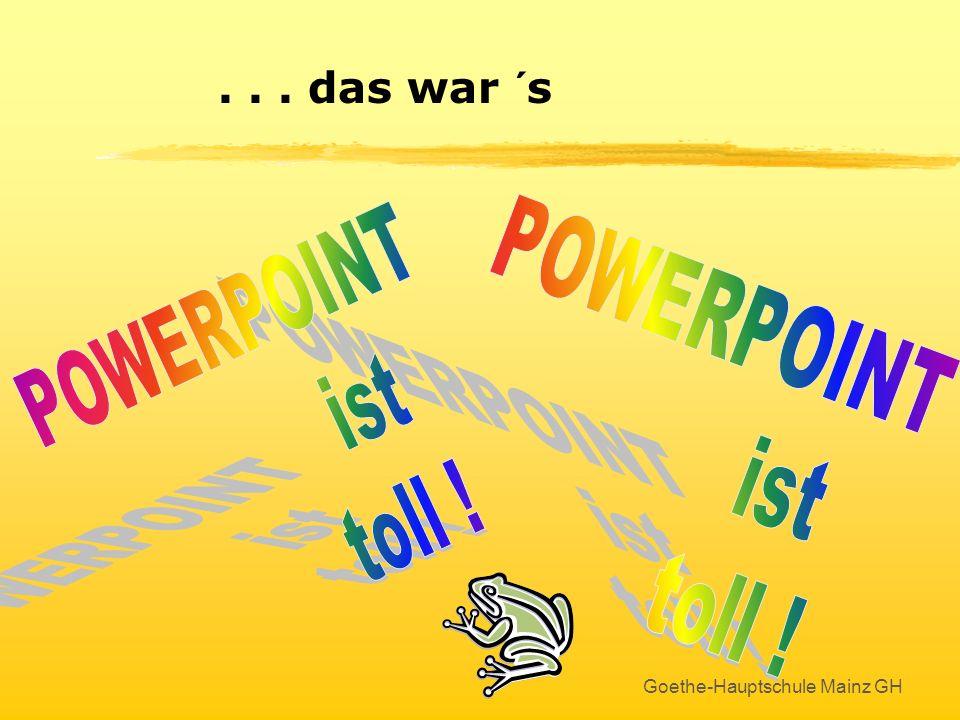 Goethe-Hauptschule Mainz GH Bildschirmpräsentation starten Mit der F5-Taste die Bildschirmpräsentation von Anfang an starten oder mit diesem Symbol un