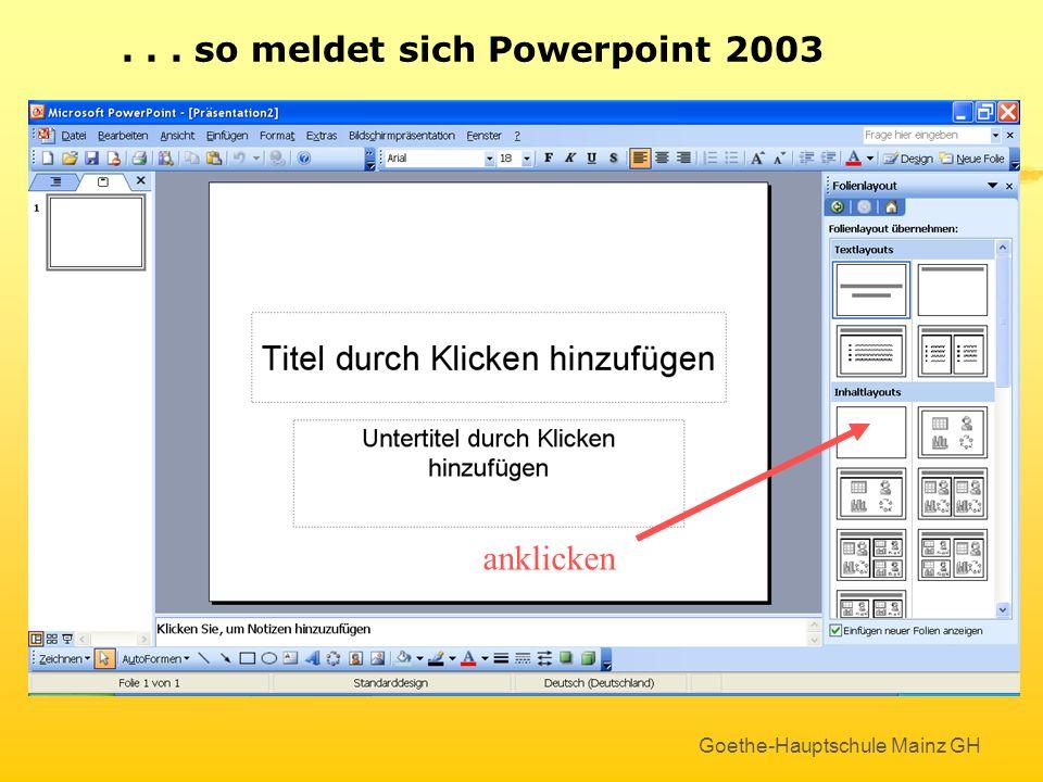 Goethe-Hauptschule Mainz GH... im Folienlayout eine leere Folie auszuwählen !... so meldet sich Powerpoint 2003