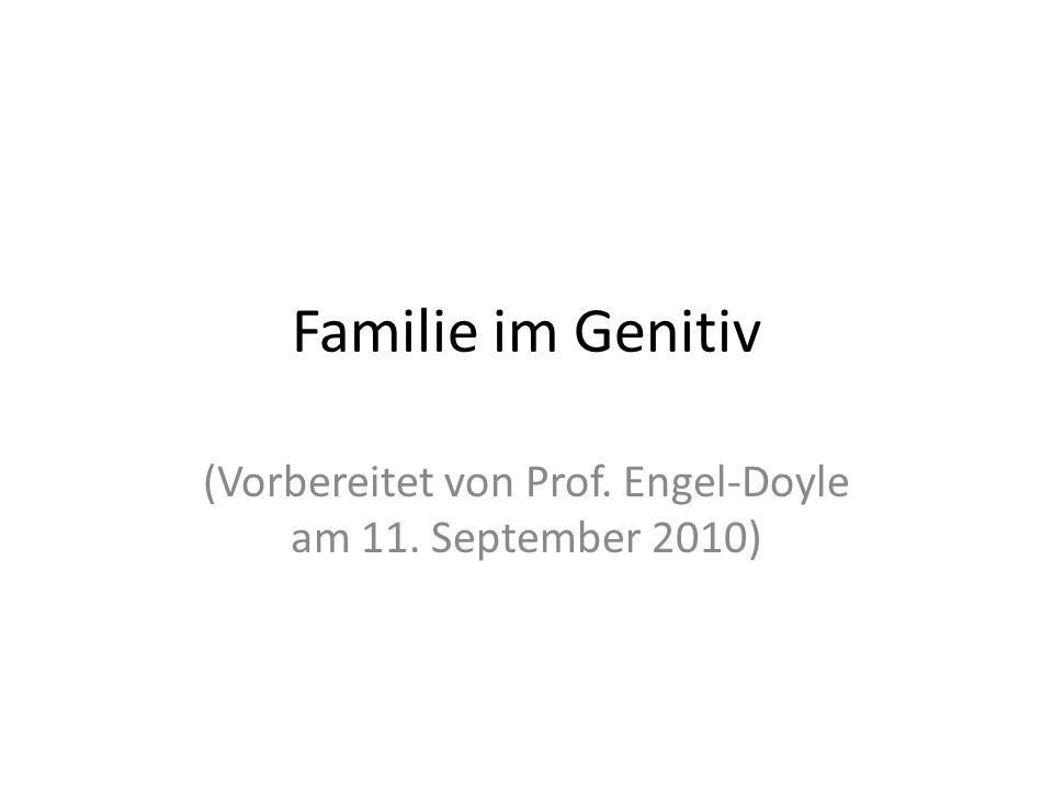 Familie im Genitiv (Vorbereitet von Prof. Engel-Doyle am 11. September 2010)