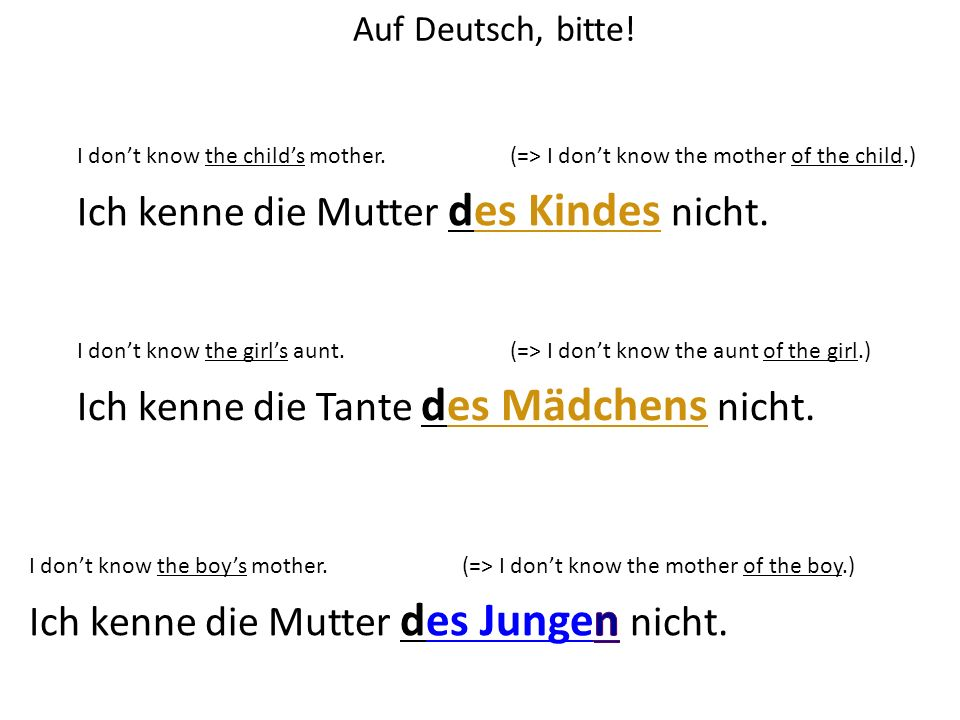 Auf Deutsch, bitte! I dont know the boys mother.(=> I dont know the mother of the boy.) I dont know the childs mother. Ich kenne die Mutter des Kindes