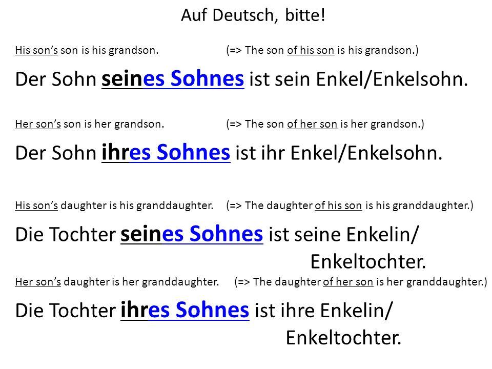 Auf Deutsch, bitte! His sons son is his grandson. Der Sohn seines Sohnes ist sein Enkel/Enkelsohn. Her sons son is her grandson. Der Sohn ihres Sohnes