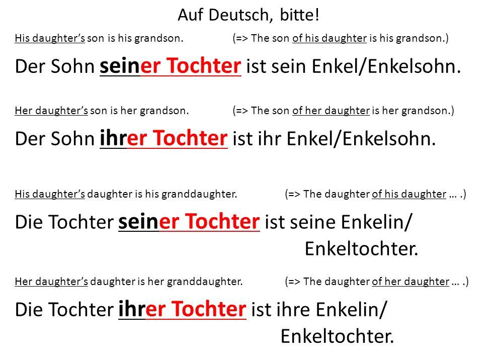 Auf Deutsch, bitte! His daughters son is his grandson. Der Sohn seiner Tochter ist sein Enkel/Enkelsohn. Her daughters son is her grandson. Der Sohn i