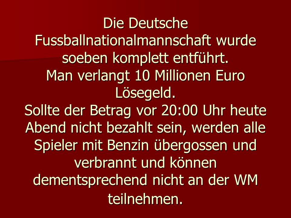 Die Deutsche Fussballnationalmannschaft wurde soeben komplett entführt.