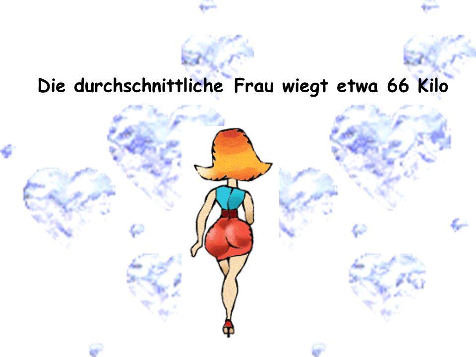 Die durchschnittliche Frau wiegt etwa 66 Kilo