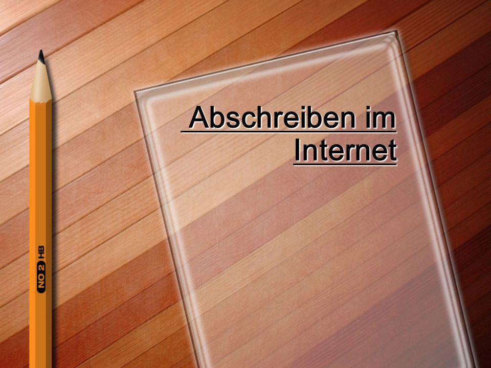 Inhaltsverzeichnis Was meint man mit :Abschreiben im Internet.
