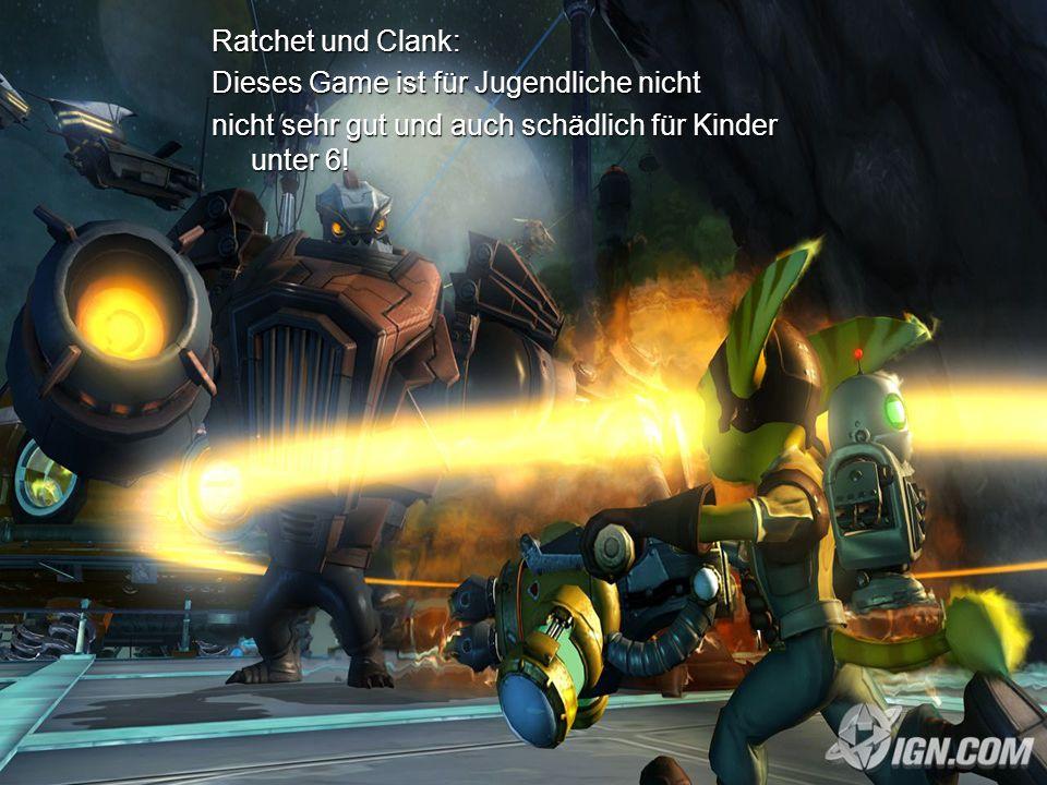 Ratchet und Clank: Dieses Game ist für Jugendliche nicht nicht sehr gut und auch schädlich für Kinder unter 6!