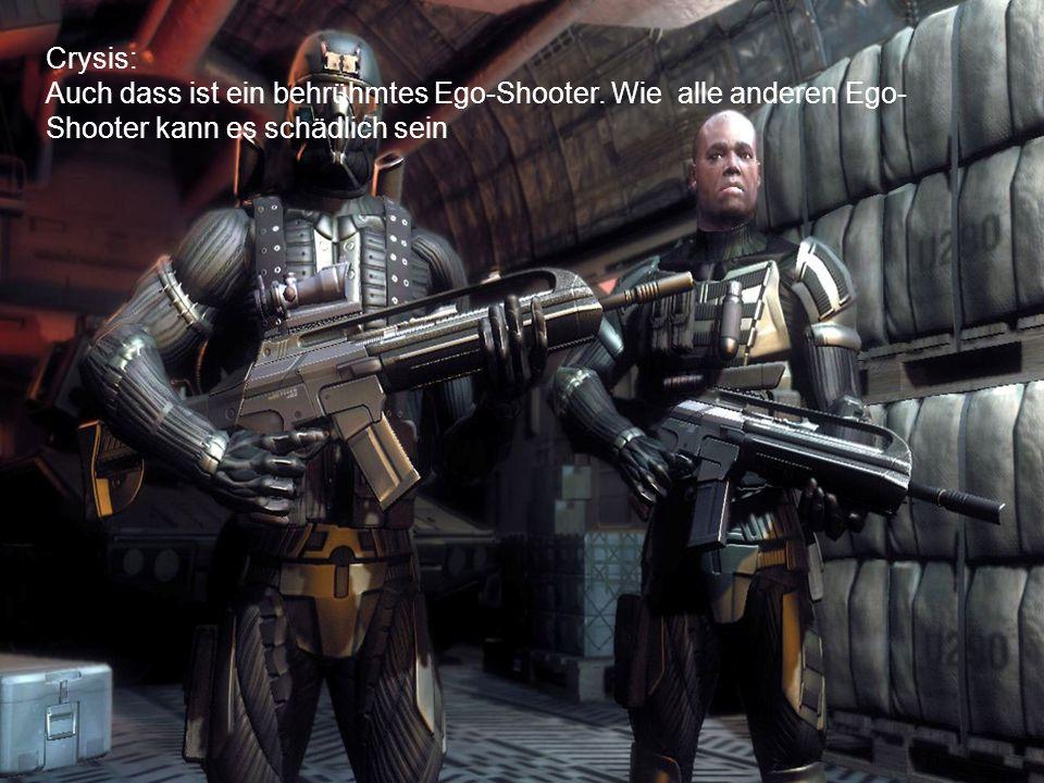 Crysis: Auch dass ist ein behrühmtes Ego-Shooter. Wie alle anderen Ego- Shooter kann es schädlich sein Auch dass ist ein behrühmtes Ego-Shooter. Wie a