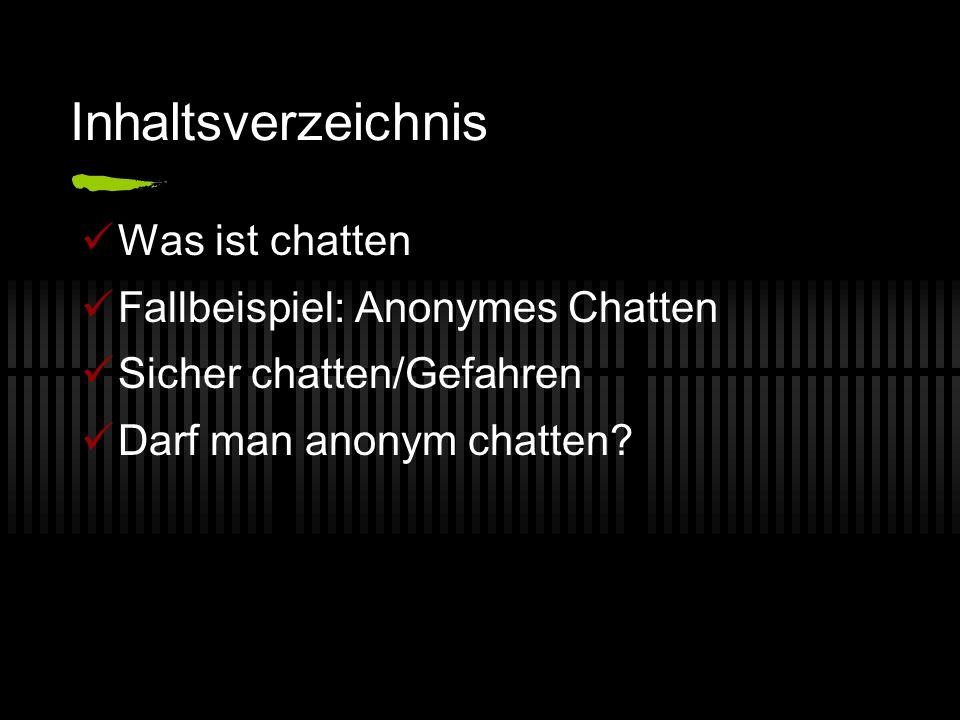 Inhaltsverzeichnis Was ist chatten Fallbeispiel: Anonymes Chatten Sicher chatten/Gefahren Darf man anonym chatten?