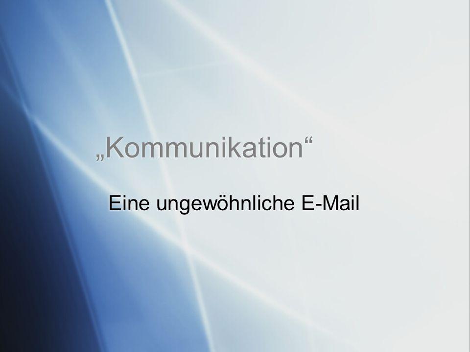 Kommunikation Eine ungewöhnliche E-Mail