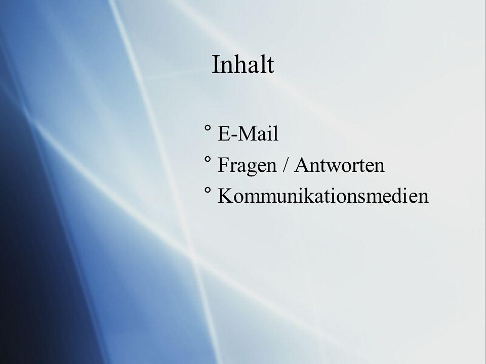 Inhalt ° E-Mail ° Fragen / Antworten ° Kommunikationsmedien ° E-Mail ° Fragen / Antworten ° Kommunikationsmedien