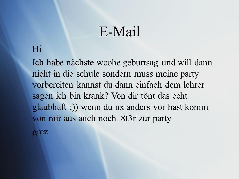 E-Mail Hi Ich habe nächste wcohe geburtsag und will dann nicht in die schule sondern muss meine party vorbereiten kannst du dann einfach dem lehrer sa