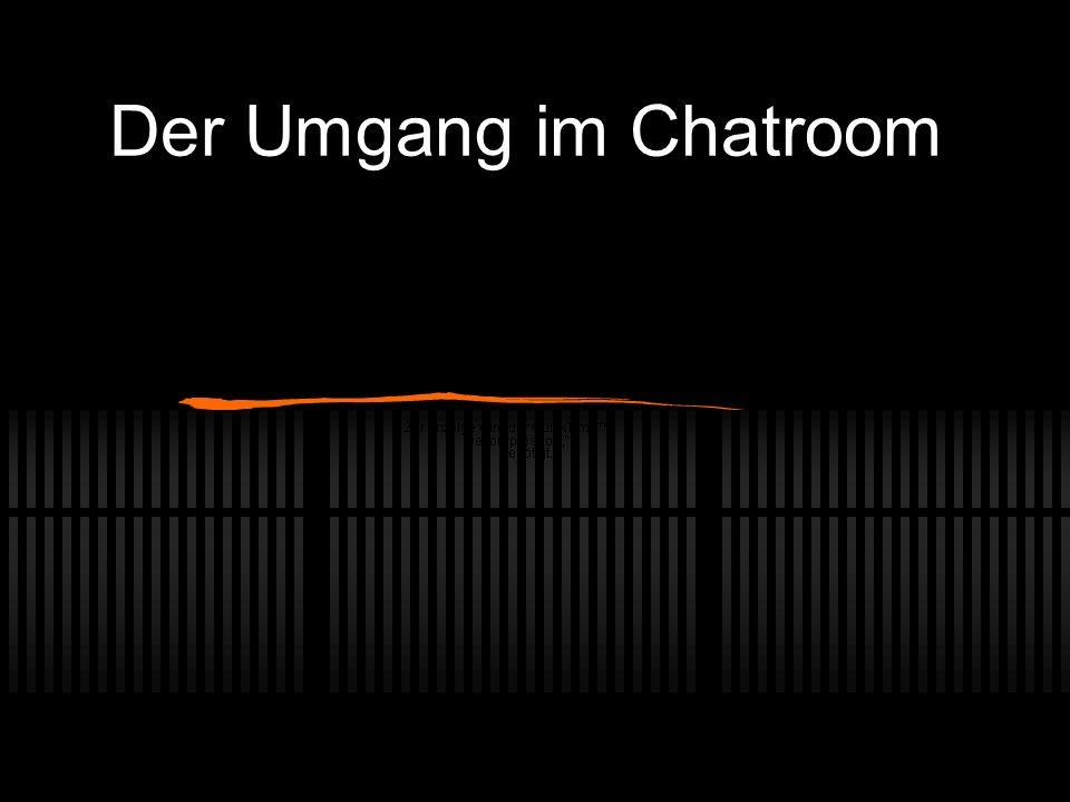Der Umgang im Chatroom