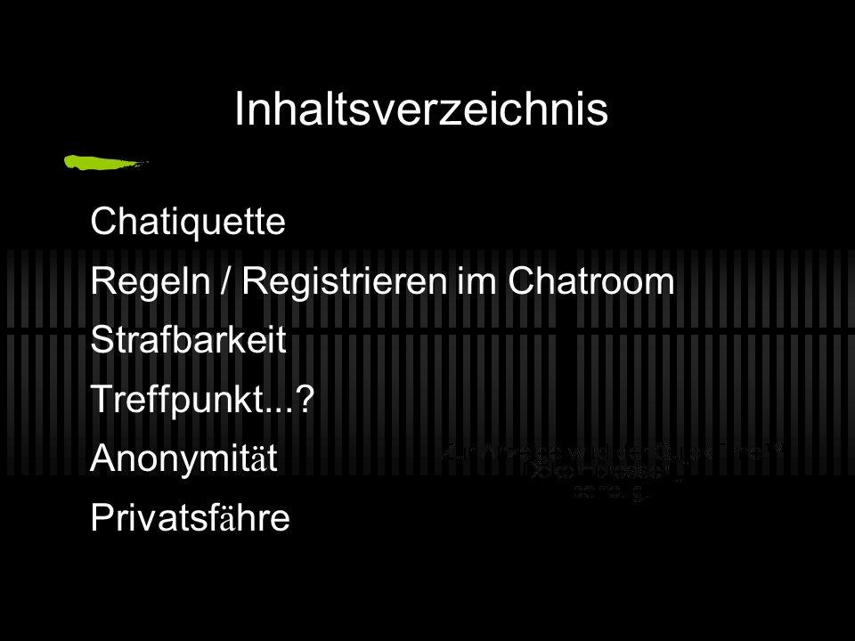Inhaltsverzeichnis Chatiquette Regeln / Registrieren im Chatroom Strafbarkeit Treffpunkt...? Anonymit ä t Privatsf ä hre