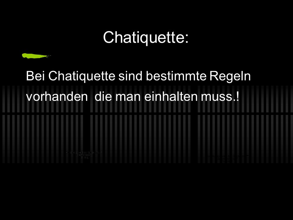 Chatiquette: Bei Chatiquette sind bestimmte Regeln vorhanden die man einhalten muss.!