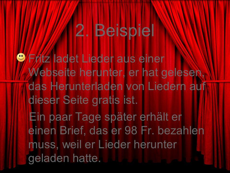 2. Beispiel Fritz ladet Lieder aus einer Webseite herunter, er hat gelesen, das Herunterladen von Liedern auf dieser Seite gratis ist. Ein paar Tage s
