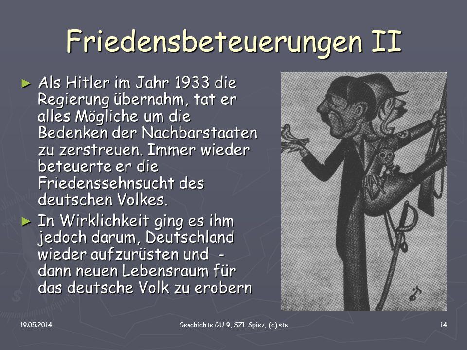 19.05.2014Geschichte GU 9, SZL Spiez, (c) ste14 Friedensbeteuerungen II Als Hitler im Jahr 1933 die Regierung übernahm, tat er alles Mögliche um die B