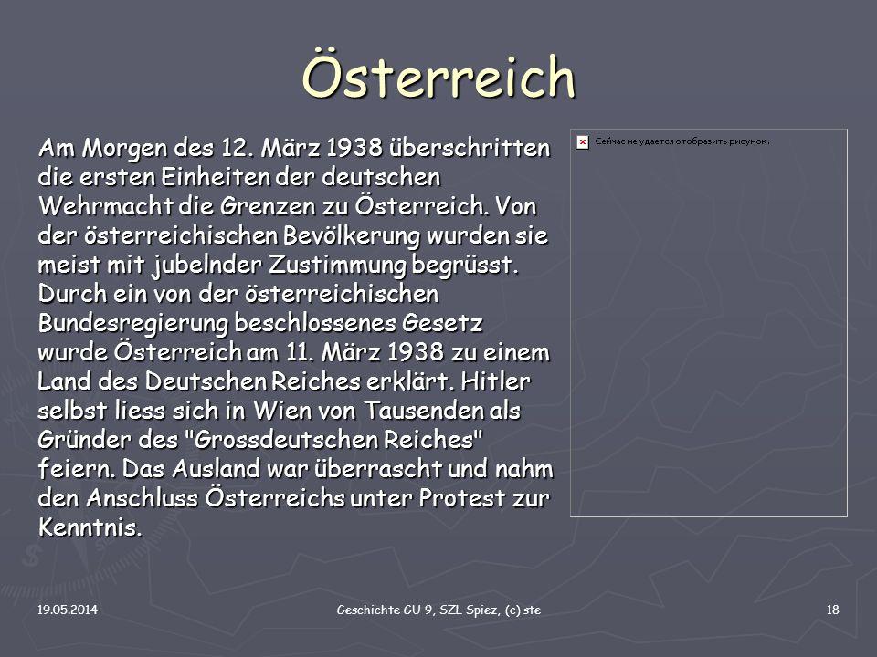 19.05.2014Geschichte GU 9, SZL Spiez, (c) ste18 Österreich Am Morgen des 12. März 1938 überschritten die ersten Einheiten der deutschen Wehrmacht die