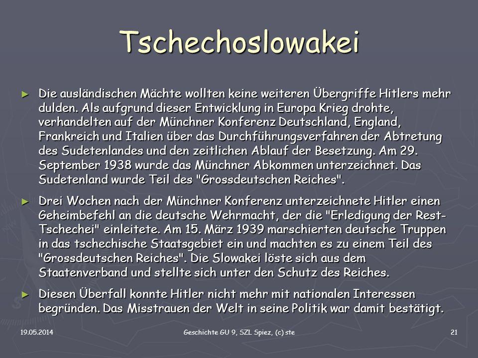 19.05.2014Geschichte GU 9, SZL Spiez, (c) ste21 Tschechoslowakei Die ausländischen Mächte wollten keine weiteren Übergriffe Hitlers mehr dulden. Als a