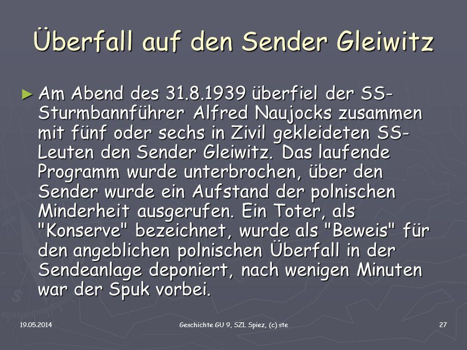 19.05.2014Geschichte GU 9, SZL Spiez, (c) ste27 Überfall auf den Sender Gleiwitz Am Abend des 31.8.1939 überfiel der SS- Sturmbannführer Alfred Naujoc
