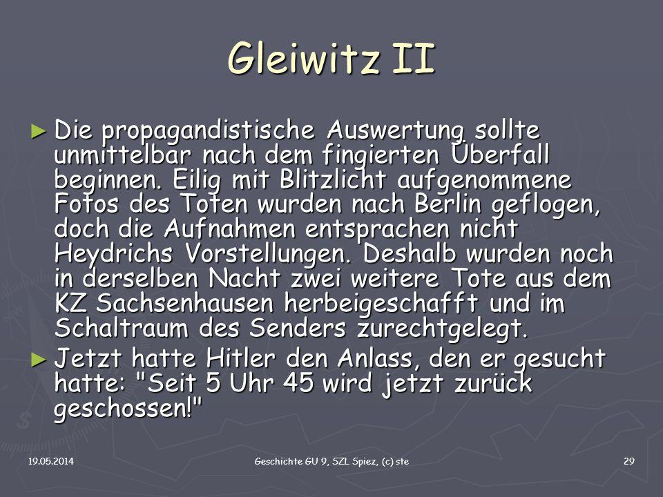 19.05.2014Geschichte GU 9, SZL Spiez, (c) ste29 Gleiwitz II Die propagandistische Auswertung sollte unmittelbar nach dem fingierten Überfall beginnen.