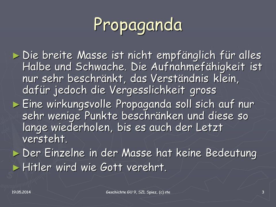 19.05.2014Geschichte GU 9, SZL Spiez, (c) ste3 Propaganda Die breite Masse ist nicht empfänglich für alles Halbe und Schwache. Die Aufnahmefähigkeit i