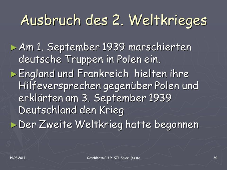 19.05.2014Geschichte GU 9, SZL Spiez, (c) ste30 Ausbruch des 2. Weltkrieges Am 1. September 1939 marschierten deutsche Truppen in Polen ein. Am 1. Sep
