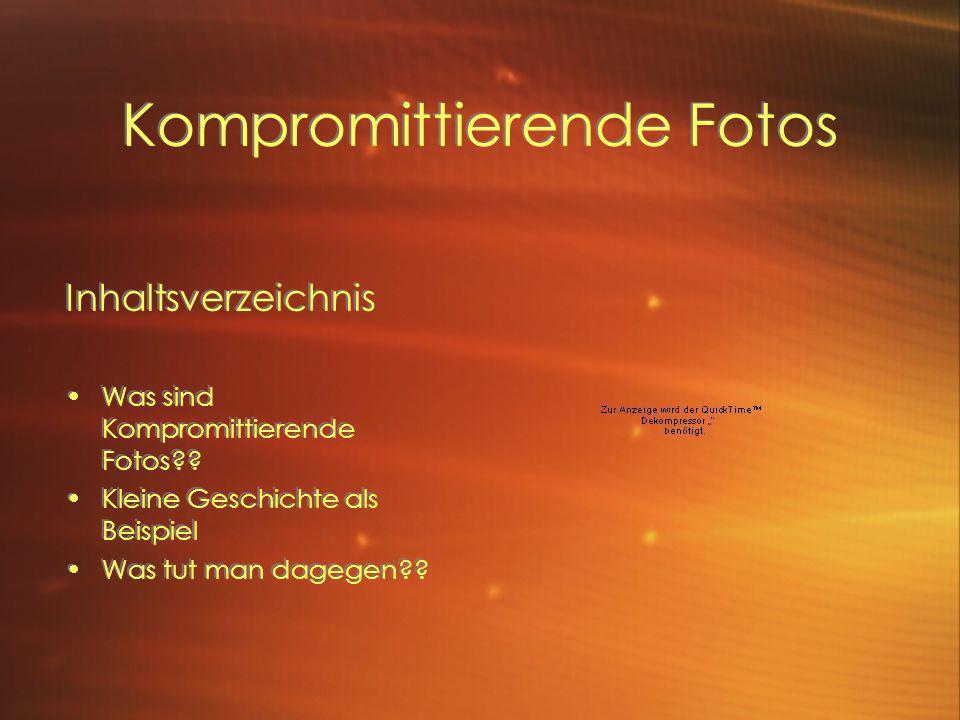 Inhaltsverzeichnis Was sind Kompromittierende Fotos .