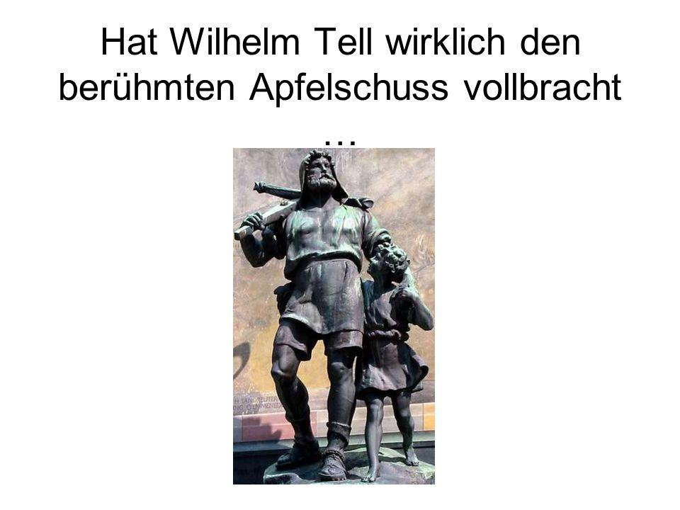 Hat Wilhelm Tell wirklich den berühmten Apfelschuss vollbracht …