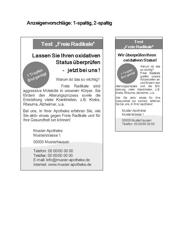 Test Freie Radikale Anzeigenvorschläge: 1-spaltig, 2-spaltig Muster-Apotheke Musterstrasse 1 00000 Musterhausen Telefon: 00 00/00 00 00 Telefax: 00 00