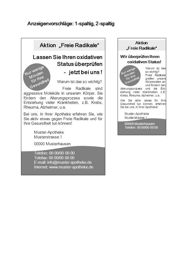 Aktion Freie Radikale Anzeigenvorschläge: 1-spaltig, 2-spaltig Muster-Apotheke Musterstrasse 1 00000 Musterhausen Telefon: 00 00/00 00 00 Telefax: 00