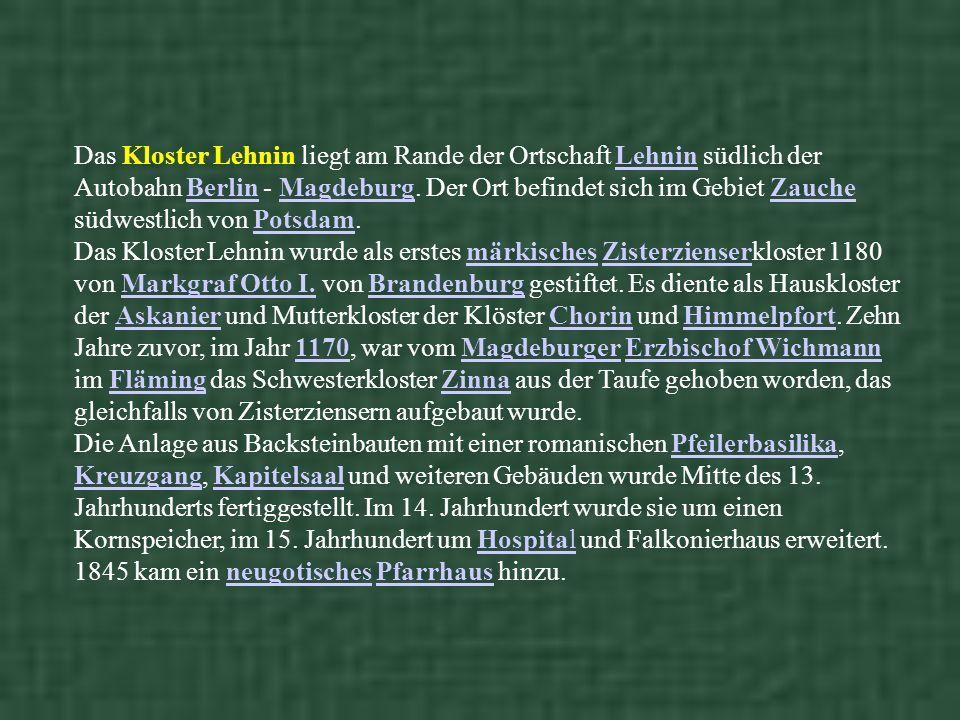 Das Kloster Lehnin liegt am Rande der Ortschaft Lehnin südlich der Autobahn Berlin - Magdeburg.