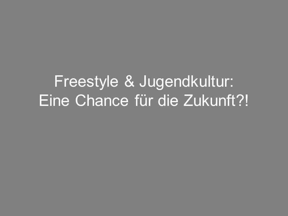 Freestyle & Jugendkultur: Eine Chance für die Zukunft !