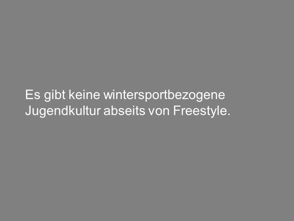 Es gibt keine wintersportbezogene Jugendkultur abseits von Freestyle.