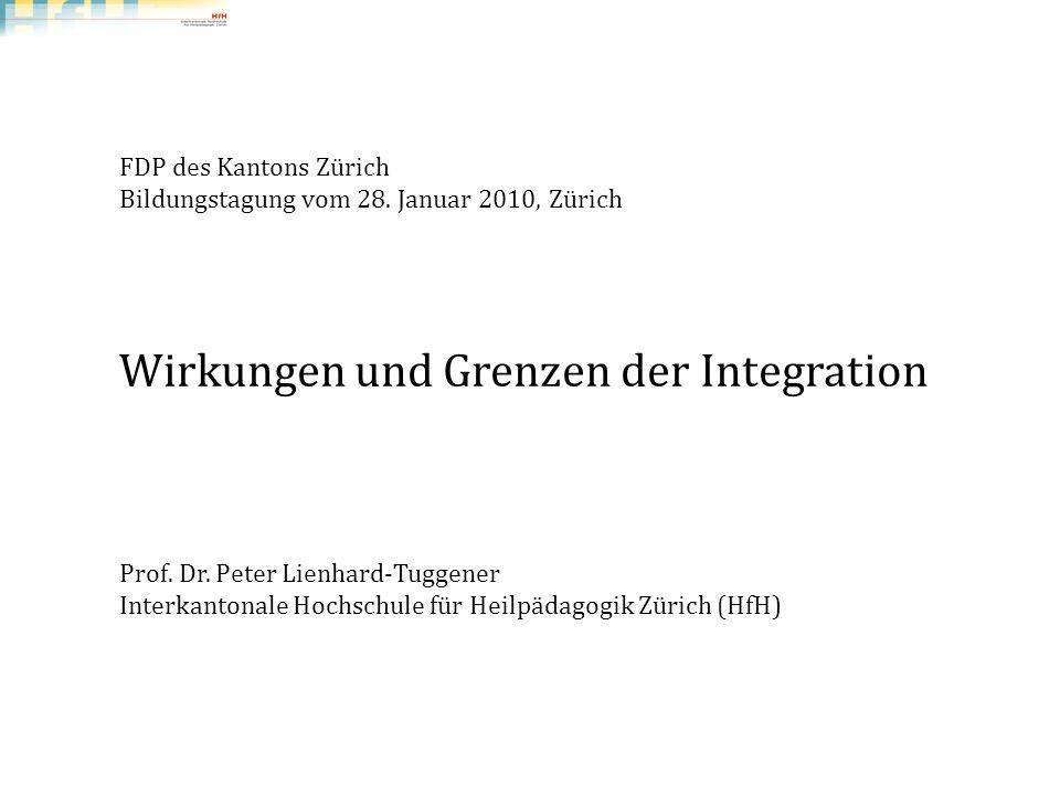 Peter Lienhard, HfH | 1Wirkungen und Grenzen der Integration | Bildungstagung, FDP des Kantons Zürich | 28.01.2010 FDP des Kantons Zürich Bildungstagu