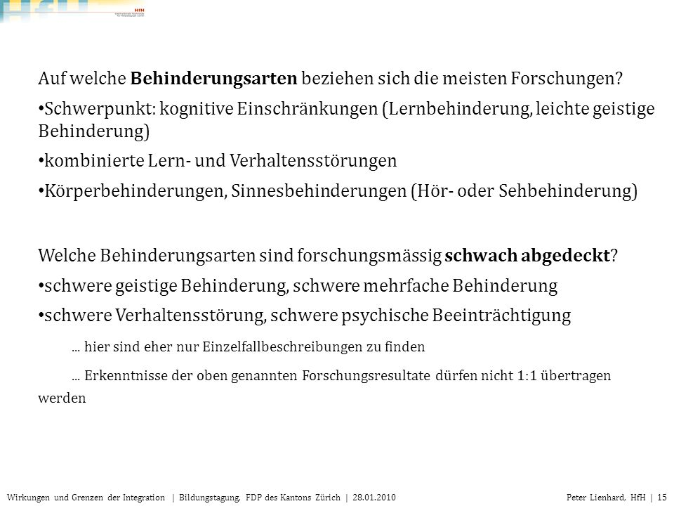 Peter Lienhard, HfH | 15Wirkungen und Grenzen der Integration | Bildungstagung, FDP des Kantons Zürich | 28.01.2010 Auf welche Behinderungsarten bezie