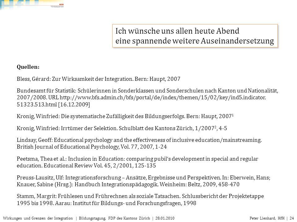 Peter Lienhard, HfH | 24Wirkungen und Grenzen der Integration | Bildungstagung, FDP des Kantons Zürich | 28.01.2010 Quellen: Bless, Gérard: Zur Wirksa