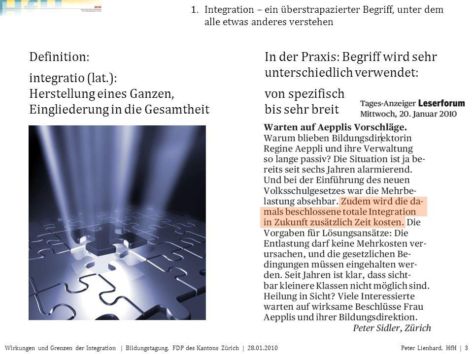 Peter Lienhard, HfH | 4Wirkungen und Grenzen der Integration | Bildungstagung, FDP des Kantons Zürich | 28.01.2010 Integration denkt immer eine Schwelle mit drin – draussen dabei – nicht dabei den Erwartungen entsprechend – abweichend Je nach Kontext denken wir diese Schwelle sehr rasch – oder gar nicht.