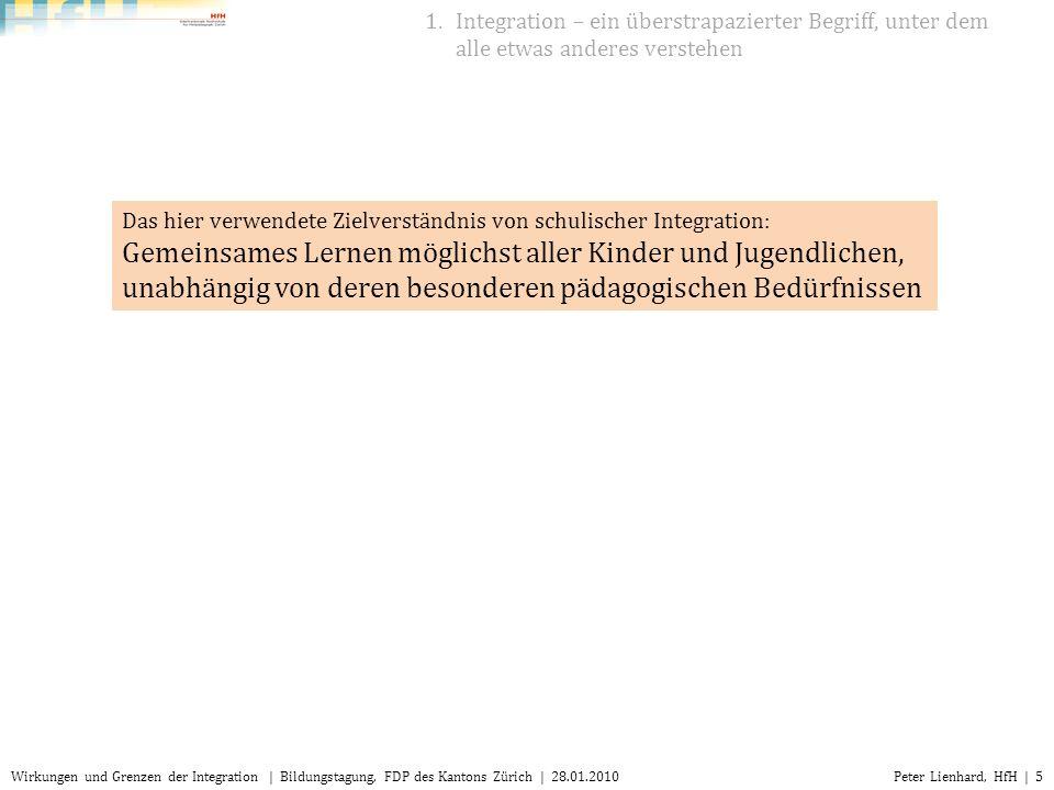 Peter Lienhard, HfH | 5Wirkungen und Grenzen der Integration | Bildungstagung, FDP des Kantons Zürich | 28.01.2010 1.Integration – ein überstrapaziert