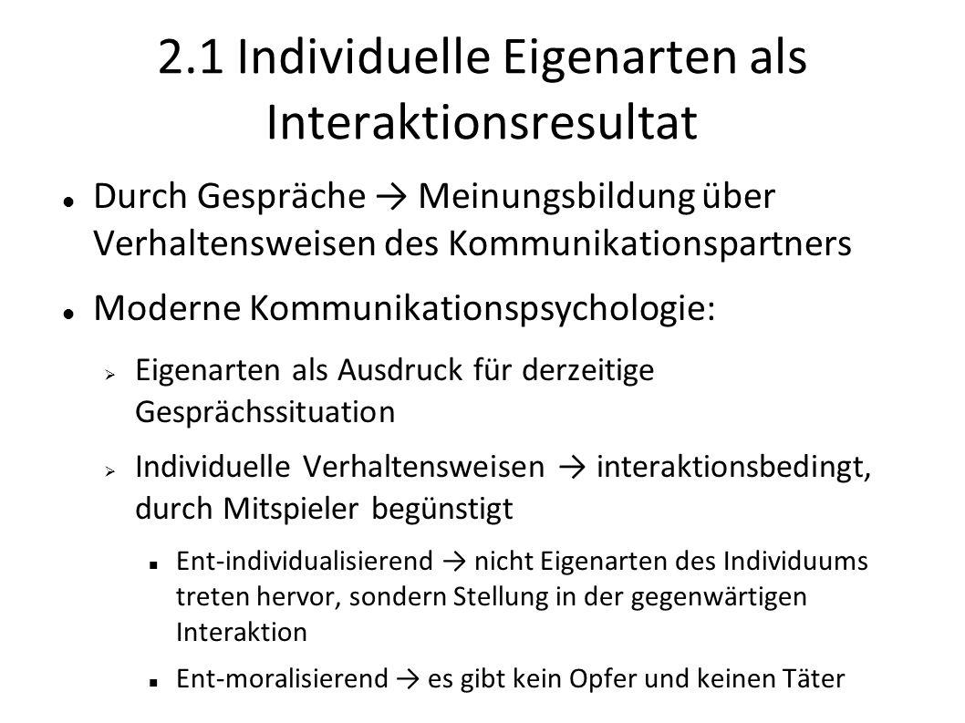 2.1 Individuelle Eigenarten als Interaktionsresultat Durch Gespräche Meinungsbildung über Verhaltensweisen des Kommunikationspartners Moderne Kommunik